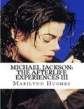 Michael Jackson: The Afterlife Experiences Iii - The Confessions Of Michael Jackson